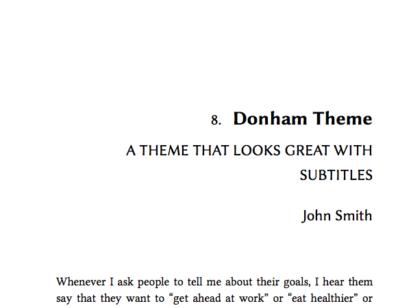 This theme is named after Wallace Donham, Dean of Harvard Business School from 1919 to 1942. The Donham theme is a light, modern theme, equally effective for non-fiction and fiction. Body font is Tinos, and Header font is Galdeano. An earlier version of this theme was commissioned by Harvard Business Review Press.