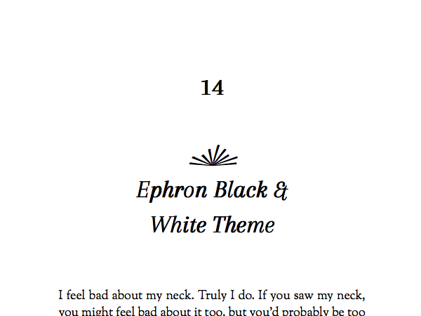Black and white version of the Ephron theme. Named after Nora Ephron, this theme is built for literary fiction, or any kind of novel.