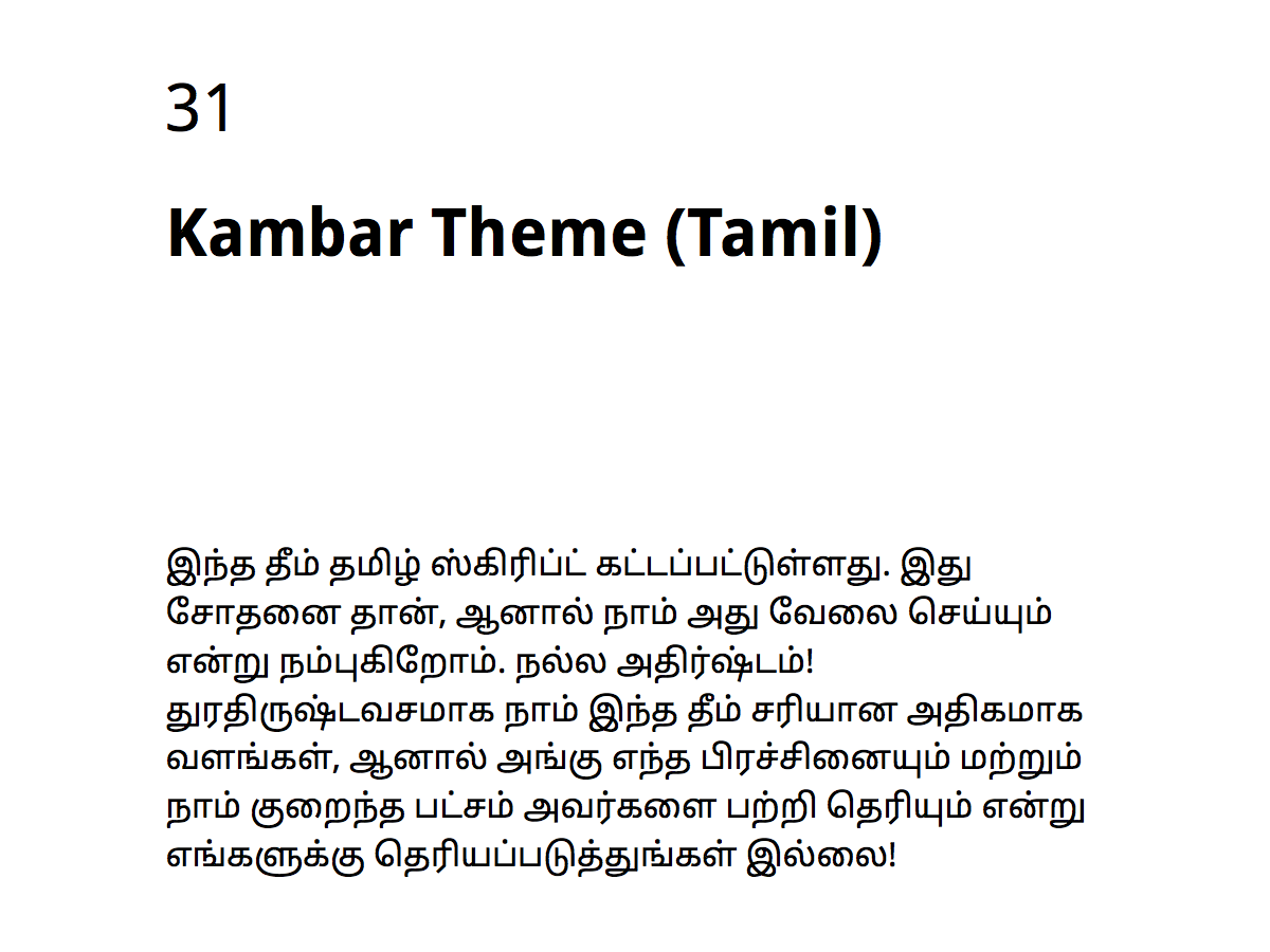 Named for the medieval Tamil poet and the author of the Ramavataram, this experimental theme is built to support Tamil and some other scripts, including Gujarati. Still undergoing testing.