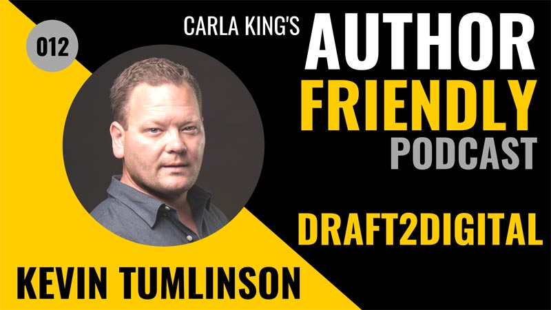Kevin Tumlinson, Draft2Digital on the Author Friendly Podcast with Carla King