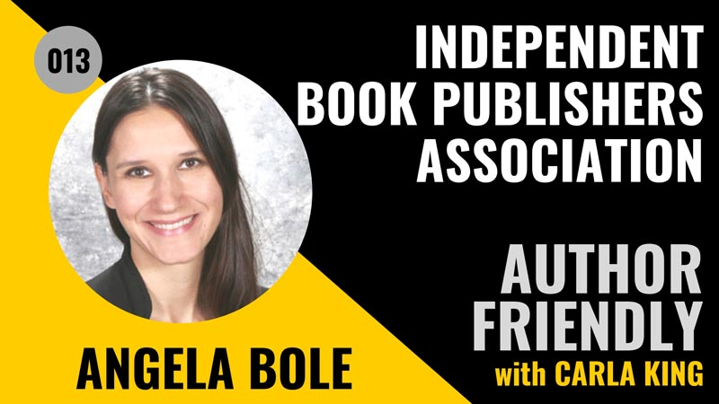 Angela Bole, Independent Book Publishers Association (IBPA) on the Author Friendly Podcast with Carla King