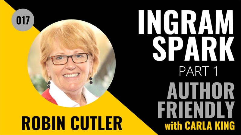 Robin Cutler, Director IngramSpark on the Author Friendly Podcast with Carla King