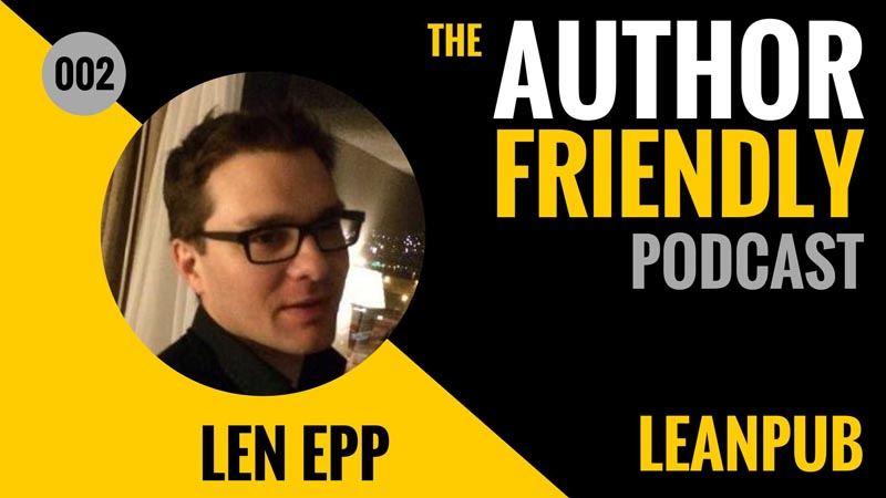 Len Epp, Leanpub on the Author Friendly Podcast with Carla King