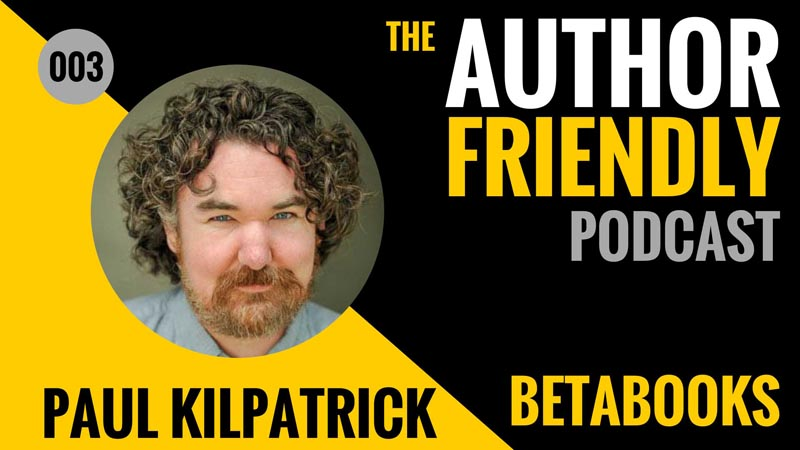 Paul Kilpatrick, BetaBooks on the Author Friendly Podcast with Carla King