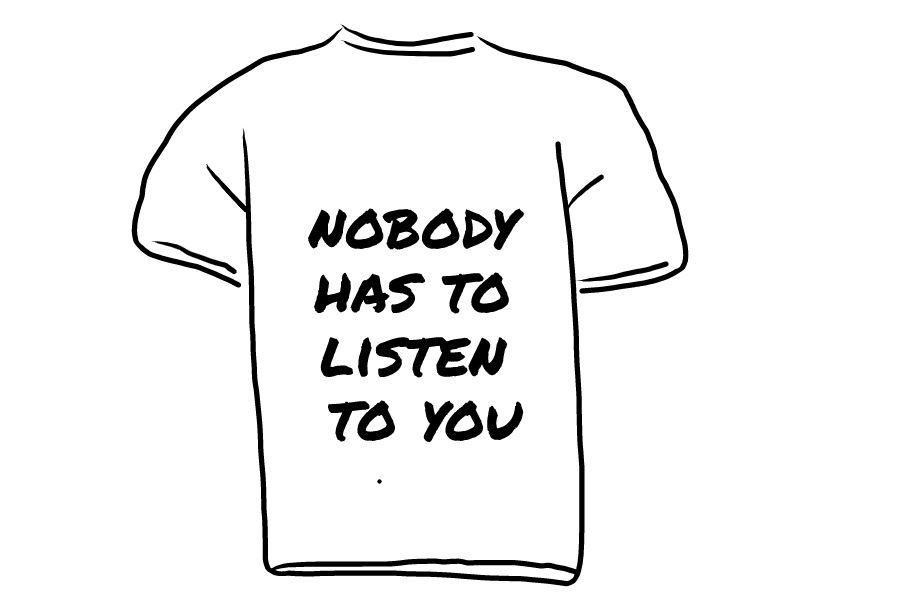 Nobody has to listen to you T-shirt