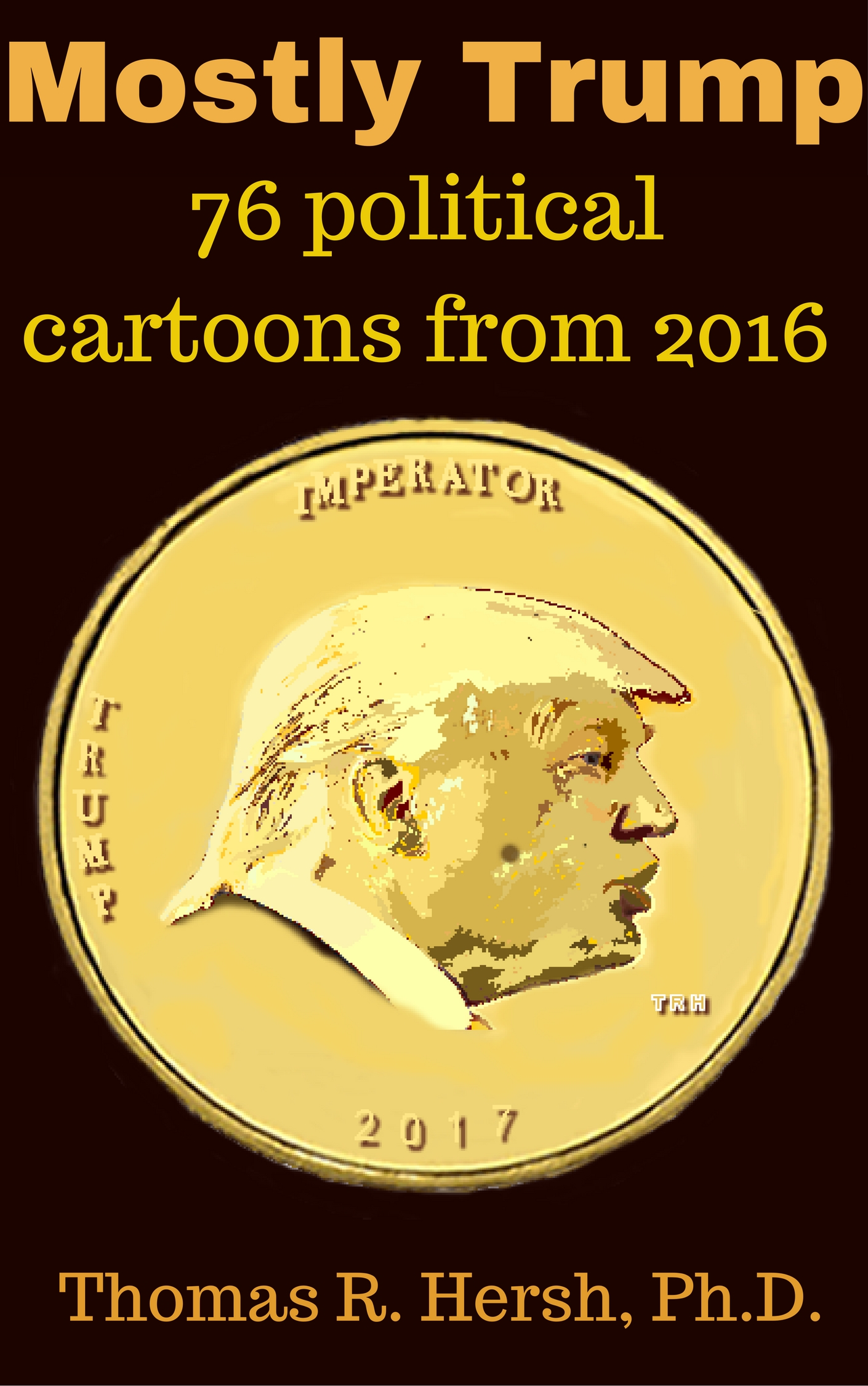 Cover image for Mostly Trump: 76 Political Cartoons from 2016