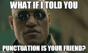 "A Matrix Morpheus meme reads: ""What if I told you punctuation is your friend?"""