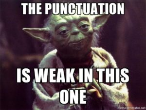 "Yoda looks serious as he says, ""The punctuation is weak in this one."""