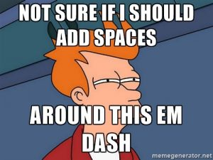 "Fry squints as the text reads, ""Not sure if I should add spaces around this em dash."""