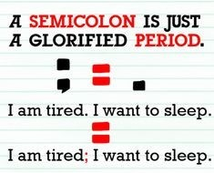 "School-lined paper tells us a semicolon is just a glorified period. ""I am tired. I want to sleep."" can be changed to ""I am tired; I want to sleep."""