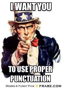 "An Uncle Sam meme says, ""I want you to use proper punctuation."""