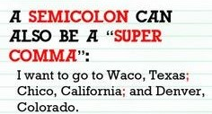 "School-lined paper tells us, ""A semicolon can also be a super comma,"" and shows, ""I want to go to Waco, Texas; Chico, California; and Denver, Colorado."""
