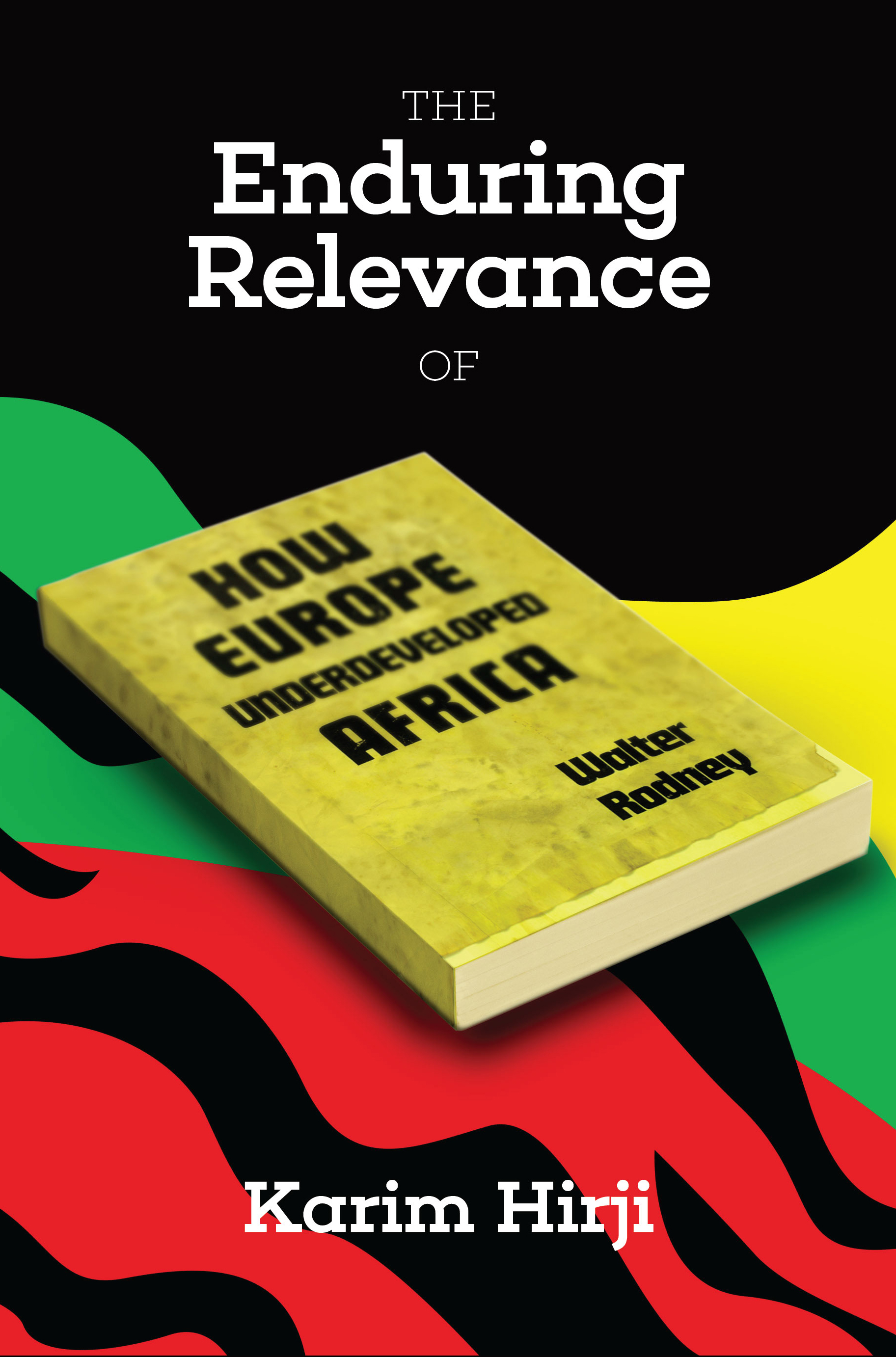Cover image for The enduring relevance of Walter Rodney's How Europe  underdeveloped Africa