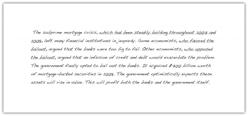 The subprime mortgage crisis, which had been steadily building throughout 2007 and 2008, left many financial institutions in jeopardy. Some economists, who favored the bailout, argued that the banks were too big to fail. Other economists, who opposed the bailout, argued that an infusion of credit and debt would exacerbate the problem. The government finally opted to bail out the banks. It acquired $700 billion worth of mortgage-backed securities in 2008 The government optimistically expects these assets will rise in value. This will profit both the banks and the government itself.